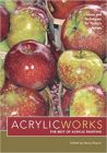 AcrylicWorks - The Best of Acrylic Painting: Ideas and Techniques for Today's Artists