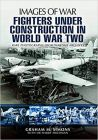 Fighters Under Construction in World War Two: Images of War