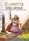 King Arthur and the Knights of the Round Table : Illustrated Classics