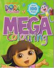 Dora Explorer - Mega Colouring Book