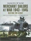 Merchant Sailors at War 1943 - 1945 - Beating the U-boat (Images of War)