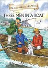 Three Men in a Boat : Illustrated Classics