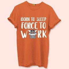 Born To Sleep Force To Work Text Graphic Printed Cotton Round Neck Half Sleeves T-Shirt For Men's (Orange)