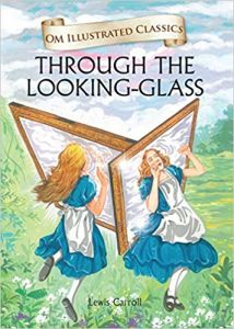 Through the Looking-Glass : Illustrated Classics