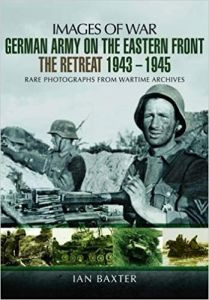 German Army on the Eastern Front - The Retreat 1943 1945 (Images of War)