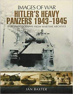 Hitler's Heavy Panzers 1943 -1945 (Images of War)