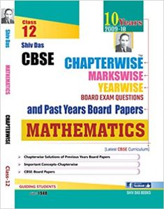Shiv Das presenting CBSE Chapterwise Markswise Yearwise Board Exam Questions and Past Years Board Papers Mathematics for Class 12 published date 1 January 2018