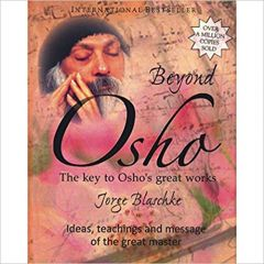 Beyond Osho: The Key to Osho's Great Works (General)