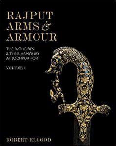 Rajput Arms & Armour: The Rathores & Their Armoury at Jodhpur Fort - Vol. I & II: 2