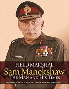 Field Marshal Sam Manekshaw: The Man and His Times